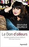 Le Don d'ailleurs. Autobiographie d'une médium - Format Kindle - 6,49 €