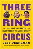 Three-ring Circus - Kobe, Shaq, Phil, and the Crazy Years of the Lakers Dynasty