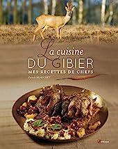 La cuisine du gibier - Mes recettes de chefs de Patrick BEAUCHET