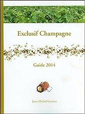 Exclusif Champagne - Guide 2014 de Jean-Michel Garnier