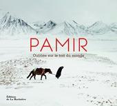 Pamir - Oubliés sur le toit du monde de Matthieu Paley