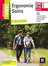 Les nouveaux cahiers - ERGONOMIE ET SOINS 2de/1re/Tle Bac Pro ASSP - Éd. 2017 - Manuel élève de Véronique Maillet