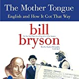 The Mother Tongue - English and How It Got That Way by Bill Bryson (2015-12-15) - HarperCollins Publishers and Blackstone Audio - 15/12/2015