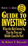 Rich Dad's Guide to Investing - What the Rich Invest in That the Poor and Middle Class Do Not!