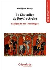 Le Chevalier de Royale-Arche La légende des Trois Mages de Percy John Harvey