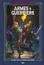 Donjons & Dragons - Armes et guerriers - Armes et guerriers, guide officiel - Guide de jeu - Dès 11 ans de Jim Zub