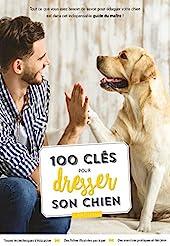 100 clés pour dresser son chien de Fisher MILLER