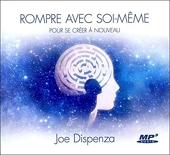 Rompre avec soi-même pour se créer à nouveau - Livre audio CD MP3 de Joe Dispenza