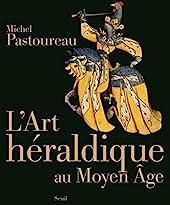 L'art héraldique au Moyen Age de Michel Pastoureau
