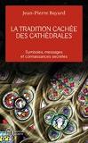 La tradition cachée des cathédrales - Du symbolisme médiéval à la réalisation architecturale