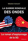 LA GUERRE MONDIALE DES ONDES - LE ROMAN D'ESPIONNAGE DE LA 5G