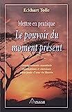 Mettre en pratique le pouvoir du moment présent - Ariane Editions - 16/05/2002