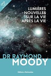 Lumières nouvelles sur la vie après la vie de Raymond Moody