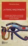 La franc-maçonnerie - Voyage dans l'histoire, les secrets, et les symboles de la plus grande société iniatique