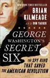 George Washington's Secret Six - The Spy Ring That Saved the American Revolution