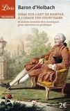 Essai sur l'art de ramper, à l'usage des courtisans - Et autres conseils des classiques pour survivre en politique de Holbach, Paul Henri d' (2014) Broché