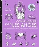 Communiquer avec les anges - Tout savoir pour établir une connexion au quotidien