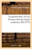 La Pornocratie, Ou Les Femmes Dans Les Temps Modernes (Sciences Sociales) by Pierre-Joseph Proudhon (2012-03-26) - Hachette Livre-Bnf - 26/03/2012