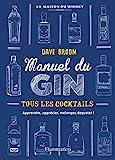 Gin, le manuel - TOUS LES COCKTAILS - APPRENDRE, APPRECIER, MELANGER, DEGUSTER !