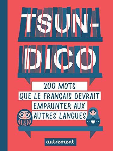 Tsun-dico. 200 mots que le français devrait emprunter aux autres langues - Format Kindle - 8,49 €