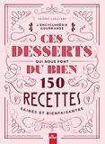 Ces desserts qui nous font du bien - 150 Recettes Saines Et Bienfaisantes
