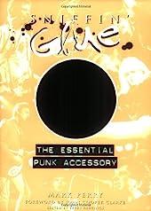 Sniffin' Glue - The Essential Punk Accessory de Mark Perry