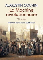 La machine révolutionnaire - Oeuvres d'Augustin Cochin