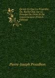 Qu'est-Ce Que La Propriéte; Ou, Recherches Sur Le Principe Du Droit Et Du Gouvernement (French Edition) - Book on Demand