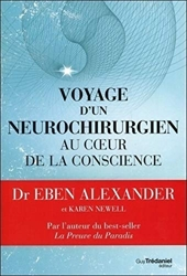 Voyage d'un neurochirurgien au coeur de la conscience d'Eben Alexander