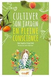 Cultiver son jardin en pleine conscience de Cindy Chapelle