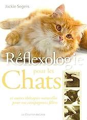Réflexologie pour les chats - Et autres thérapies naturelles pour vos compagnons félins de Jackie Segers