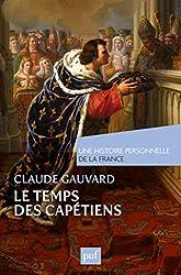 Le temps des Capétiens (Xe-XIVe siècle) de Claude Gauvard