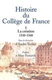Histoire du collège de France - Tome 1 - La création 1530-1560