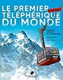 Le premier plus haut téléphérique du monde - La grande aventure de sa construction