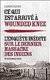 Ce qui est arrivé à Wounded Knee - L'enquête inédite sur le dernier massacre des Indiens (29 décembre 1890)