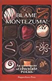 Blame Montezuma! An Assortment of Chocolate Poems