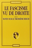 Fascisme vu de droite (le) Suivi de Notes sur le IIIème Reich