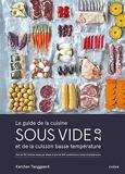 Le guide de la cuisine sous vide et de la cuisson basse température - Plus de 150 recettes étape par étape et plus de 500 combinaisons temps/température