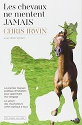 Les chevaux ne mentent jamais - Le secret des chuchoteurs de Chris Irwin