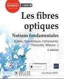 Les fibres optiques - Notions fondamentales (Câbles, Connectique, Composants, Protocoles, Réseaux...) (3e édition)