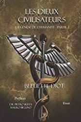 Les dieux civilisateurs - La genèse de l'humanité de Bleuette Diot