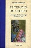 Le témoin du Christ - Une approche de l'Evangile selon saint Jean de Claude Guérillot (7 juillet 2003) Broché