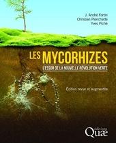 Les mycorhizes - L'essor de la nouvelle révolution verte. Edition revue et augmentée (Première édition : 9782759201051). de J. André Fortin