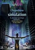 L'hypothèse de la simulation - IA, physique quantique, mystiques... vivons-nous dans un jeu vidéo ?