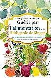 Guérir par l'alimentation selon Hildegarde de Bingen - 400 recettes - 200 remèdes - 130 aliments - Editions du Rocher - 15/05/2019