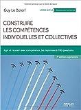 Construire les compétences individuelles et collectives - Agir et réussir avec compétence, les réponses à 100 questions de Guy Le Boterf ( 20 juillet 2015 ) - 20/07/2015