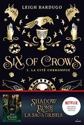 Six of crows, Tome 02 - La cité corrompue de Leigh Bardugo
