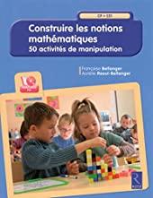 Construire les notions mathématiques (+ CD-Rom) de Françoise Bellanger