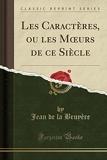 Les Caractères, Ou Les Moeurs de Ce Siècle (Classic Reprint) - Forgotten Books - 05/02/2019