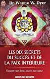 les dix secrets du succes et de la paix interieure by Wayne-W Dyer (2004-01-01) - J'AI LU; J'AI LU edition (2004-01-01) - 01/01/2004